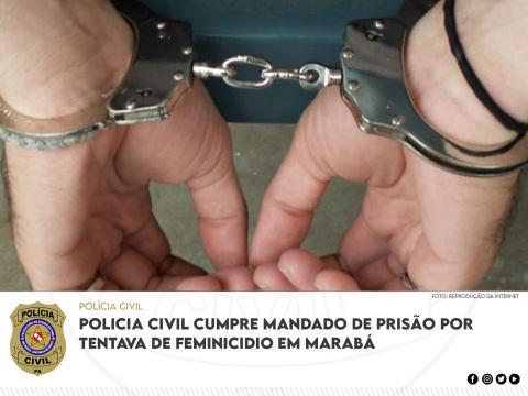 Polícia Civil cumpre mandado de prisão por tentava de feminicídio, em Marabá